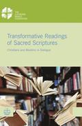 Transformative Readings of Sacred Scriptures: Christians and Muslims in Dialogue