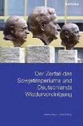 Der Zerfall Des Sowjetimperiums Und Deutschlands Wiedervereinigung: The Decline of the Soviet Empire and Germany's Reunification