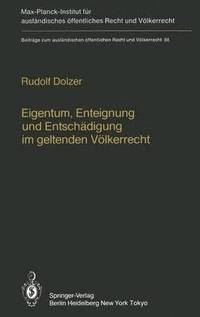 Eigentum, Enteignung und Entschadigung im Geltenden Volkerrecht / Property, Expropriation and Compensation in Current International Law