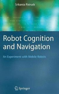 Robot Cognition and Navigation