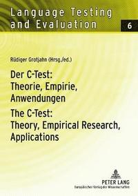 Der C-Test: Theorie, Empirie, Anwendungen- The C-Test: Theory, Empirical Research, Applications
