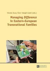Managing 'Difference' in Eastern-European Transnational Families