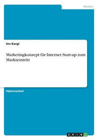 Marketingkonzept fur Internet Start-up zum Markteintritt