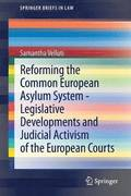 Reforming the Common European Asylum System - Legislative developments and judicial activism of the European Courts