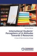 International Students' Perceptions of &; Attitudes Towards E-Resources