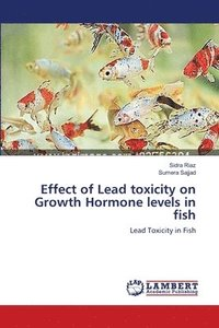 Effect of Lead Toxicity on Growth Hormone Levels in Fish