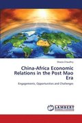China-Africa Economic Relations in the Post Mao Era