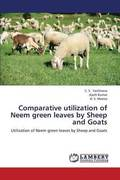Comparative Utilization of Neem Green Leaves by Sheep and Goats
