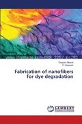 Fabrication of Nanofibers for Dye Degradation