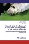 Growth and development of silkworm (Bombyx mori L.)on mulberrry leaves
