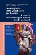 Criminal Justice in the United States and Germany / Strafrecht in Den Vereinigten Staaten Und Deutschland: History, Modernization and Reform / Geschic