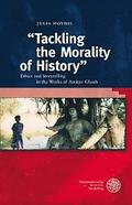 Tackling the Morality of History: Ethics and Storytelling in the Works of Amitav Ghosh