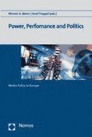 Power, Performance and Politics: Media Policy in Europe