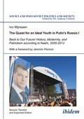The Quest for an Ideal Youth in Putin`s Russia I - Back to Our Future! History, Modernity, and Patriotism according to Nashi, 2005-2013