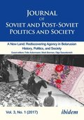 Journal of Soviet and Post-Soviet Politics and S - 2017/1: A New Land: Rediscovering Agency in Belarusian History, Politics, and Society