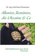 Albanien, Rumanien, die Ukraine &; Co