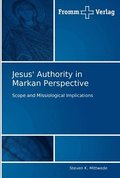 Jesus' Authority in Markan Perspective