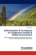 Deforestation &; Its Impacts on Indigenous People &; Global Environment