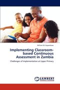 Implementing Classroom-Based Continuous Assessment in Zambia