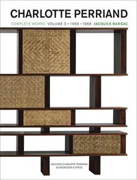 Charlotte Perriand: Volume 3 1955-1968