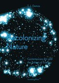 Decolonizing Nature - Contemporary Art and the Politics of Ecology