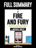 Full Summary Of &quote;Fire and Fury: Inside the Trump White House -  By Michael Wolff&quote; Written By Sapiens Editorial