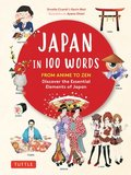 Japan in 100 Words: From Anime to Zen: Discover the Essential Elements of Japanese Culture