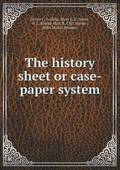 The History Sheet or Case-Paper System