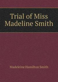 Trial of Miss Madeline Smith