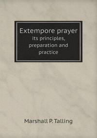 Extempore Prayer Its Principles, Preparation and Practice