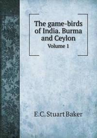 The Game-Birds of India. Burma and Ceylon Volume 1
