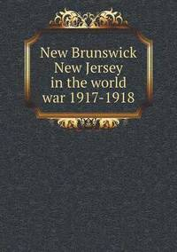 New Brunswick New Jersey in the World War 1917-1918