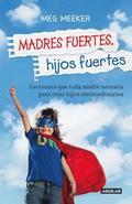 Madres Fuertes, Hijos Fuertes / Strong Mothers, Strong Sons: Lessons Mothers Need To Raise Extraordinary Men
