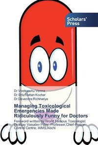 Managing Toxicological Emergencies Made Ridiculously Funny for Doctors