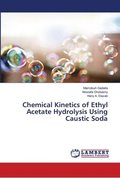 Chemical Kinetics of Ethyl Acetate Hydrolysis Using Caustic Soda