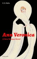 Ann Veronica - A New Woman Novel (Complete Edition)