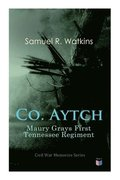 Co. Aytch: Maury Grays First Tennessee Regiment