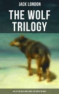 THE WOLF TRILOGY: Call of the Wild, White Fang & The Son of the Wolf