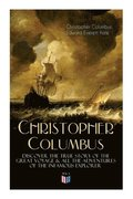 The Life of Christopher Columbus a Discover The True Story of the Great Voyage &; All the Adventures of the Infamous Explorer