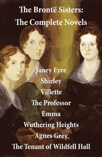 Bronte Sisters: The Complete Novels (Unabridged)