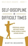 Self-Discipline in Difficult Times: Pressing Ahead (or Not) When Your World Turns Upside Down