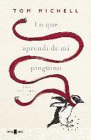 Lo Que Aprenda de Mi Pingaino / The Penguin Lessons: What I Learned from a Remarkable Bird