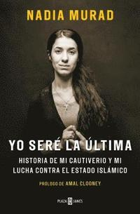 Yo Seré La Última: Historia de Mi Cautiverio y Mi Lucha Contra El Estado Islámico / The Last Girl: My Story of Captivity, and My Fight Against the Isl