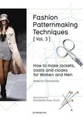 Fashion Patternmaking Techniques: How to Make Jackets, Coats and Cloaks for Women and Men: Volume 3