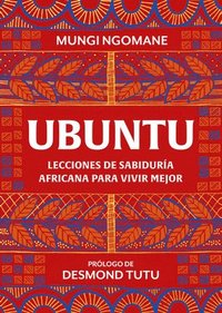 Ubuntu. Lecciones de Sabiduría Africana / Everyday Ubuntu: Living Better Together, the African Way
