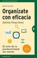 Organizate Con Eficacia: El Arte de la Productividad Sin Estres = Getting Things Done