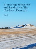 Bronze Age Settlement and Land-Use in Thy, Northwest Denmark (Volume 1 & 2)