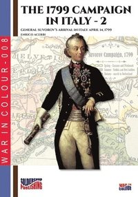 The 1799 campaign in Italy - Vol. 2: General Suvorov's arrival in Italy April 14, 1799