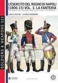 L'esercito del Regno di Napoli (1806-1815) vol. 1: La fanteria: The Neapolitan kingdom's army 1806-15 vol.1 the infantry