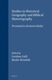 Studies in Historical Geography and Biblical Historiography: Presented to Zecharia Kallai